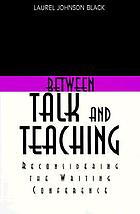 Between talk and teaching : reconsidering the writing conference