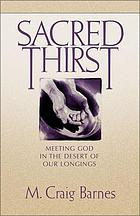 Sacred thirst : meeting God in the desert of our longings