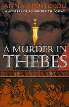 A murder in Thebes : a mystery of Alexander the Great