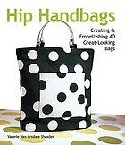 Hip handbags : creating & embellishing 40 great-looking bags