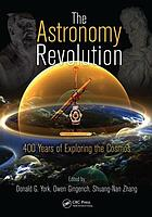 The astronomy revolution : 400 years of exploring the cosmos