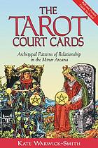 The tarot court cards : archetypal patterns of relationship in the minor arcana