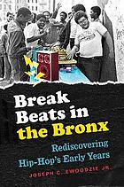 Break beats in the Bronx : rediscovering hip-hop's early years