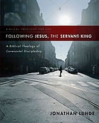 Following Jesus, the servant king : a biblical theology of covenantal discipleship