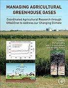 Managing agricultural greenhouse gases : coordinated agricultural research through GRACEnet to address our changing climate