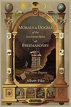 Morals and dogma of the ancient and accepted Scottish rite of freemasonry : first three degrees