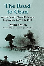 The road to Oran : Anglo-French naval relations, September 1939-July 1940