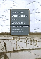 Beriberi, white rice, and vitamin B : a disease, a cause, and a cure