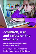 Children, risk and safety on the Internet : Research and Policy challenges in comparative perspective
