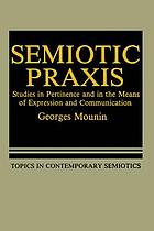 Semiotic praxis : studies in pertinence and in the means of expression and communication