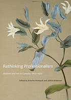 Rethinking professionalism : women and art in Canada, 1850-1970
