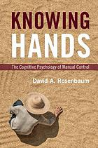 Knowing hands : the cognitive psychology of manual control