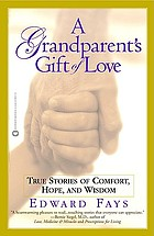A grandparents' gift of love : true stories of comfort, hope, and wisdom