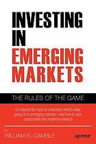 Investing in emerging markets : the rules of the game