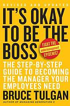 It's okay to be the boss : the step-by-step guide to becoming the manager your employees need