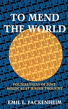 To mend the world : foundations of post-Holocaust Jewish thought