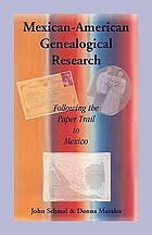 Mexican-American genealogical research : following the paper trail to Mexico
