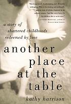 Another place at the table : a story of ravaged childhood and the redemption of love