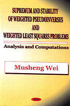 Supremum and stability of weighted pseudoinverses and weighted least squares problems analysis and computations