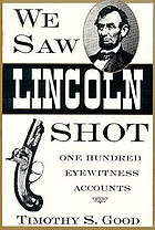 We saw Lincoln shot : one hundred eyewitness accounts