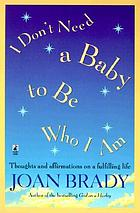 I don't need a baby to be who I am : thoughts and affirmations on a fulfilling life