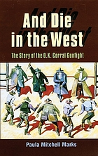 And die in the west : the story of the O.K. Corral gunfight