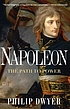 Napoleon : the path to power by  Philip G Dwyer