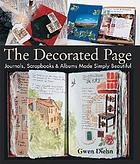 The decorated page : journals, scrapbooks & albums made simply beautiful