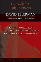 Helping people help themselves : from the World Bank to an alternative philosophy of development assistance