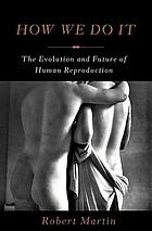 How we do it : the evolution and future of human reproduction