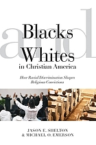 Blacks and Whites in Christian America : how racial discrimination shapes religious convictions