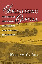 Socializing capital : the rise of the large industrial corporation in America.