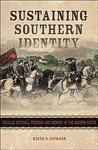 Sustaining southern identity : Douglas Southall Freeman and memory in the modern South