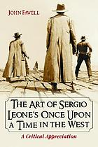 The art of Sergio Leone's Once upon a time in the West : a critical appreciation