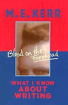 Blood on the forehead : what I know about writing
