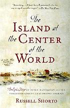 The island at the center of the world : the epic story of Dutch Manhattan and the forgotten colony that shaped America