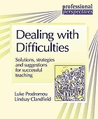 Dealing with difficulties : solutions, strategies and suggestions for successful teaching