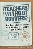 Teachers without borders? : the hidden consequences of international teachers in U.S. schools