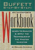 Buffett step-by-step : an investor's workbook ; learn to analyze and apply the techniques of the master investor