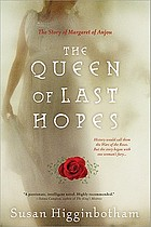 The queen of last hopes : the story of Margaret of Anjou