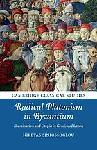 Radical platonism in Byzantium : illumination and utopia in Gemistos Plethon