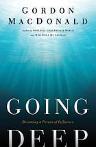 Going deep : becoming a person of influence