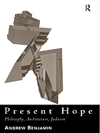 Present hope : philosophy, architecture, Judaism
