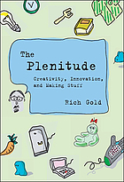 The plenitude : creativity, innovation, and making stuff