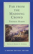 Far from the madding crowd : an authoritative text, backgrounds, criticism