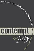 Contempt and pity : social policy and the image of the damaged Black psyche, 1880-1996