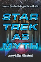 Star Trek as myth : essays on symbol and archetype at the final frontier