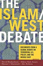 The Islam/West debate : documents from a global debate on terrorism, U.S. policy, and the Middle East
