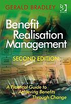 Benefit Realisation Management : a Practical Guide to Achieving Benefits Through Change.