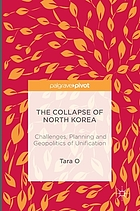 The collapse of North Korea : challenges, planning and geopolitics of unification